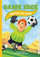 Cover image for Between the sticks. bk. 1 : Game face series
