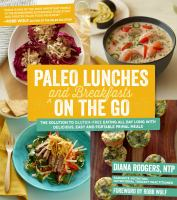 Cover image for Paleo lunches and breakfasts on the go : the solution to gluten-free eating all day long with delicious easy and portable primal meals