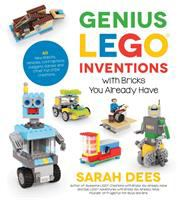 Cover image for Genius LEGO adventures with bricks you already have : 40 new robots, vehicles, contraptions, gadgets, games and other fun STEM creations