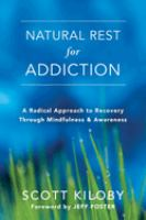 Cover image for Natural rest for addiction : a radical approach to recovery through mindfulness & awareness