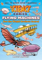 Cover image for Flying machines [graphic novel] : how the Wright brothers soared