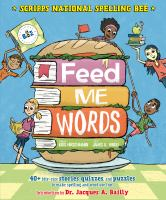Cover image for Feed me words : 40+ bite-size stories, quizzes, and puzzles to make spelling and word use fun!