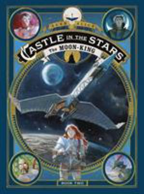Cover image for Castle in the stars. bk. 2 [graphic novel] : The Moon-King