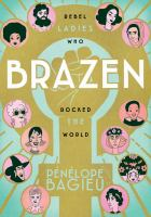 Imagen de portada para Brazen [graphic novel] : rebel ladies who rocked the world