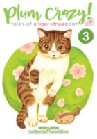 Cover image for Plum crazy! : tales of a tiger-striped cat. Vol. 3 [graphic novel]