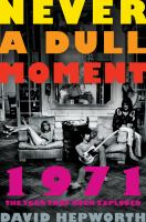 Cover image for Never a dull moment : 1971 : the year that rock exploded