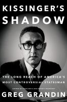 Cover image for Kissinger's shadow : the long reach of America's most controversial statesman