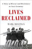 Cover image for LIVES RECLAIMED : a story of rescue and resistance in Nazi Germany