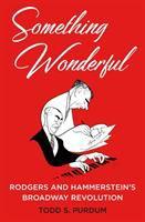 Imagen de portada para Something wonderful : Rodgers and Hammerstein's Broadway revolution