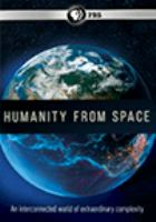 Imagen de portada para Humanity from space [videorecording DVD] : An interconnected world of extraordinary complexity