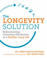 Cover image for The longevity solution : rediscovering centuries-old secrets to a healthy, long life