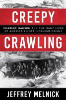 Cover image for Creepy crawling : Charles Manson and the many lives of America's most infamous family