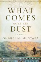 Cover image for What comes with the dust : a novel