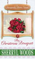Cover image for The Christmas bouquet. bk. 11 [large print] : Chesapeake Shores series