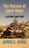 Cover image for The outcast of Spirit Ridge [large print] : Keystone Ranch series