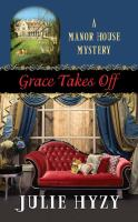 Cover image for Grace takes off. bk. 4 [large print] : Manor House mystery series