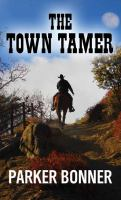 Cover image for The town tamer [large print]