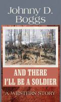Imagen de portada para And there I'll be a soldier [large print] : a Western story