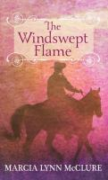 Cover image for The windswept flame [large print]