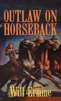 Cover image for Outlaw on horseback [large print]