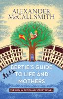 Cover image for Bertie's guide to life and mothers. bk. 9 [large print] : 44 Scotland Street series