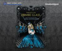 Cover image for Through the zombie glass. bk. 2 White Rabbit chronicles series