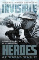 Cover image for Invisible heroes of World War II : extraordinary wartime stories of ordinary people