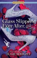 Cover image for Glass slippers, ever after, and me : Proper romance series