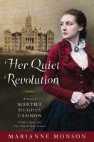 Cover image for Her quiet revolution : a novel of Martha Hughes Cannon : frontier doctor and first female state senator