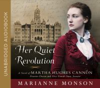 Cover image for Her quiet revolution [sound recording CD] : a novel of Martha Hughes Cannon, frontier doctor and first female state senator