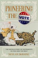 Imagen de portada para Pioneering the vote : the untold story of suffragists in Utah and the West
