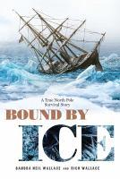 Imagen de portada para Bound by ice : a true North Pole survival story
