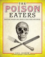 Cover image for The poison eaters : fighting danger and fraud in our food and drugs