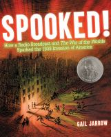 Cover image for Spooked! : how a radio broadcast and The War of the Worlds sparked the 1938 invasion of America
