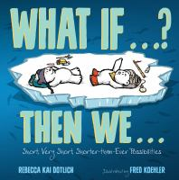 Cover image for What if ... ? Then we ... : short, very short, shorter-than-ever possibilities