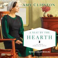 Imagen de portada para A seat by the hearth. bk. 3 [sound recording CD] : Amish homestead series
