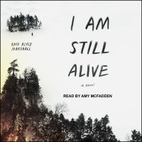 Cover image for I am still alive [sound recording CD] : a novel