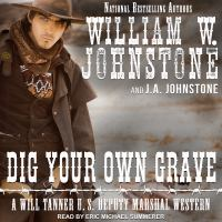 Cover image for Dig your own grave. bk. 5 [sound recording CD] : Will Tanner, U.S. Deputy Marshal series