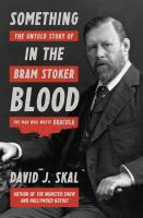 Cover image for Something in the blood : the untold story of Bram Stoker, the man who wrote Dracula