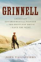 Cover image for Grinnell : America's environmental pioneer and his restless drive to save the West