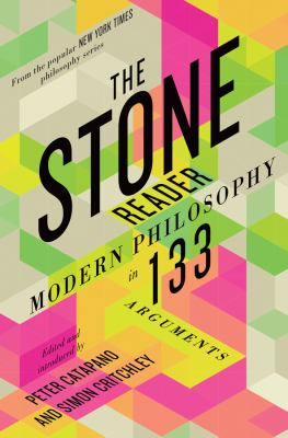 Cover image for The stone reader : modern philosophy in 133 arguments