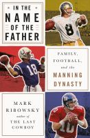 Cover image for In the name of the father : family, football, and the Manning dynasty