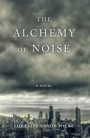Cover image for The alchemy of noise : a novel