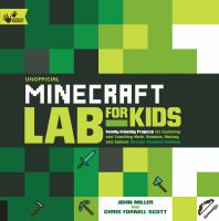 Cover image for Unofficial Minecraft lab for kids : family-friendly projects for exploring and teaching math, science, history, and culture through creative building