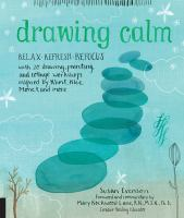 Cover image for Drawing calm : relax, refresh, refocus with 20 drawing, painting, and collage workshops inspired by Klimt, Klee, Monet, and more