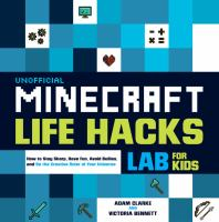 Cover image for Unofficial minecraft life hacks labs for kids : how to stay sharp, have fun, avoid bullies, and be the creative ruler of your universe