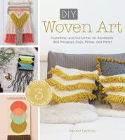 Cover image for DIY woven art : inspiration and instruction for handmade wall hangings, rugs, pillows and more!