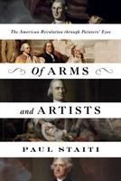 Cover image for Of arms and artists : the American Revolution through painters' eyes