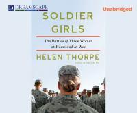 Imagen de portada para Soldier girls [sound recording CD] : the battles of three women at home and at war