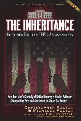 Cover image for The inheritance : poisoned fruit of JFK's assassination : how one man's custody of Bobby Kennedy's hidden evidence changed our past and continues to shape out future...
